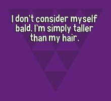I don't consider myself bald. I'm simply taller than my hair. by margdbrown