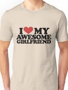 I love my awesome girlfriend  Unisex T-Shirt