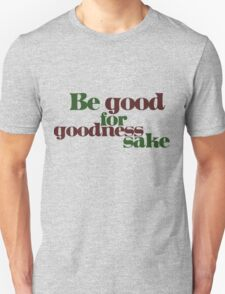 Be good for GOODNESS sake Unisex T-Shirt