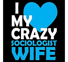 I HEART MY CRAZY SOCIOLOGIST WIFE Photographic Print