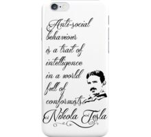 Nikola Tesla - Anti-social behaviour is a trait of intelligence in a world full of conformists. iPhone Case/Skin