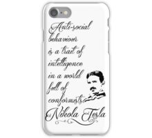 Nikola Tesla - Anti-social behaviour is a trait of intelligence in a world full of conformists. iPhone Case/Skin