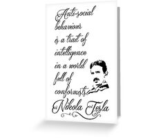 Nikola Tesla - Anti-social behaviour is a trait of intelligence in a world full of conformists. Greeting Card