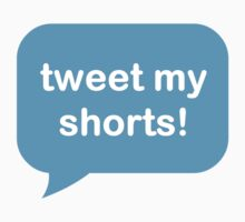 Tweet My Shorts by Q4shirts