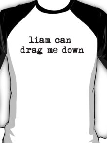 liam can drag me down T-Shirt