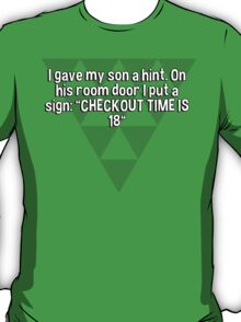 """I gave my son a hint. On his room door I put a sign: """"CHECKOUT TIME IS 18"""" T-Shirt"""