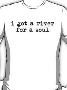 i got a river for a soul T-Shirt