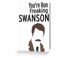 You're Ron Freaking SWANSON Greeting Card