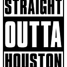 STRAIGHT OUT OF HOUSTON  by devilshalollc