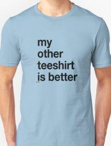 my other teeshirt is better T-Shirt