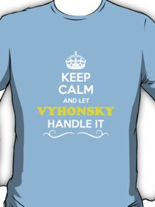 Keep Calm and Let VYHONSKY Handle it T-Shirt