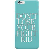 Don't Lose Your Fight Kid iPhone Case/Skin