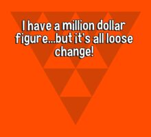 I have a million dollar figure...but it's all loose change! by margdbrown