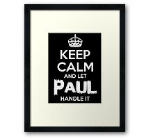 KEEP CALM AND LET PAUL HANDLE IT Framed Print
