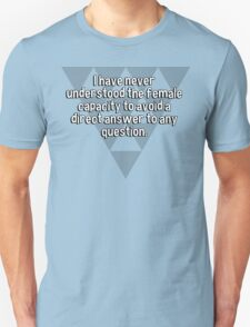 I have never understood the female capacity to avoid a direct answer to any question. T-Shirt