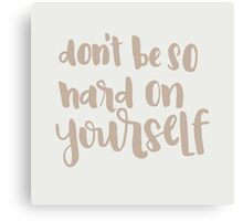 Don't Be So Hard On Yourself Canvas Print