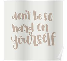 Don't Be So Hard On Yourself Poster