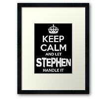 KEEP CALM AND STEPHEN LET HANDLE IT Framed Print