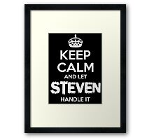 KEEP CALM AND LET STEVEN HANDLE IT Framed Print