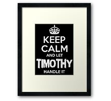 KEEP CALM AND LET TIMOTHY HANDLE IT Framed Print