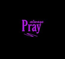 Pray Always #4 by don thomas