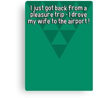 I just got back from a pleasure trip - I drove my wife to the airport ! Canvas Print