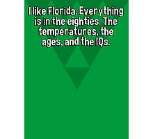 I like Florida. Everything is in the eighties. The temperatures' the ages' and the IQs. Photographic Print