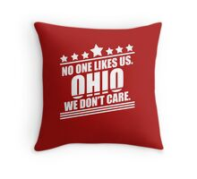 Ohio No One Likes Us We Don't Care Throw Pillow
