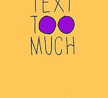 Text Too Much by SusanSanford