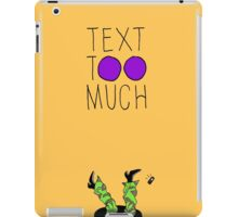 Text Too Much iPad Case/Skin