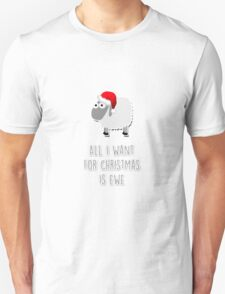 All I want for Christmas is ewe Unisex T-Shirt