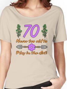 70th Birthday For Gardeners Women's Relaxed Fit T-Shirt