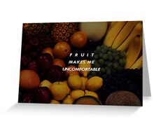 Fruit Makes Me Uncomfortable Greeting Card
