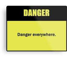 Danger Everywhere Metal Print