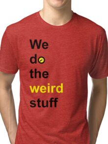 We do the weird stuff (hammer in o) Tri-blend T-Shirt