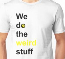 We do the weird stuff (hammer in o) Unisex T-Shirt