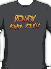 Rowdy Ronda Rousey! T-Shirt