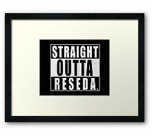 STRAIGHT OUTTA RESEDA Framed Print