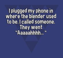 "I plugged my phone in where the blender used to be. I called someone. They went ""Aaaaahhhh... "" by margdbrown"