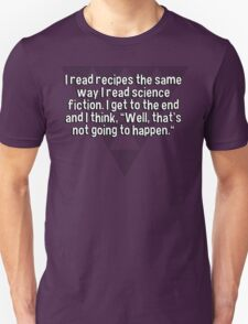 """I read recipes the same way I read science fiction. I get to the end and I think' """"Well' that's not going to happen."""" T-Shirt"""