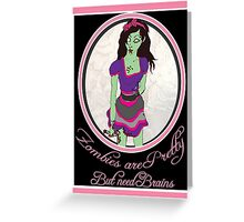 Zombies Are Pretty.. but need brains.. Bloody.. Greeting Card