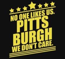 Pittsburgh No One Likes Us, We Don't Care by jephrey88
