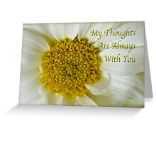 My Thoughts Are Always With You Greeting Card