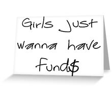Girls Just Wanna Have Fund$ Greeting Card
