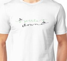 Settle Down. Unisex T-Shirt