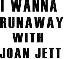 I Wanna Runaway With Joan Jett ! by ArtWithHearts11