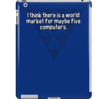 I think there is a world market for maybe five computers. iPad Case/Skin