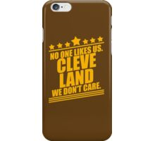 Cleveland No One Likes Us We Don't Care iPhone Case/Skin