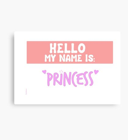Hello My Name is Princess  Canvas Print