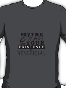 May the Chaos of Your Existence be Beneficial T-Shirt